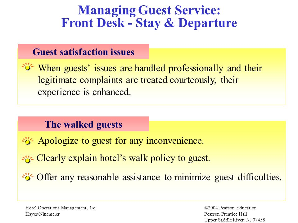 Hotel Operations Management, 1/e©2004 Pearson Education Hayes/Ninemeier Pearson Prentice Hall Upper Saddle River, NJ 07458 Apologize to guest for any