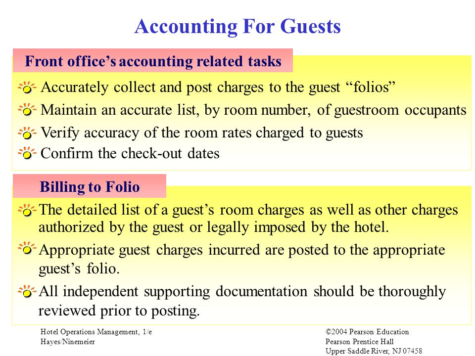 Hotel Operations Management, 1/e©2004 Pearson Education Hayes/Ninemeier Pearson Prentice Hall Upper Saddle River, NJ 07458 The detailed list of a guests room charges as well as other charges authorized by the guest or legally imposed by the hotel.