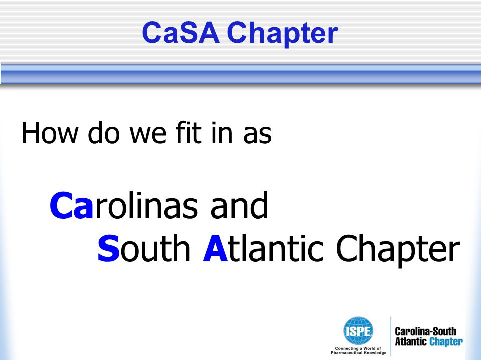 CaSA Chapter Carolinas and South Atlantic Chapter How do we fit in as