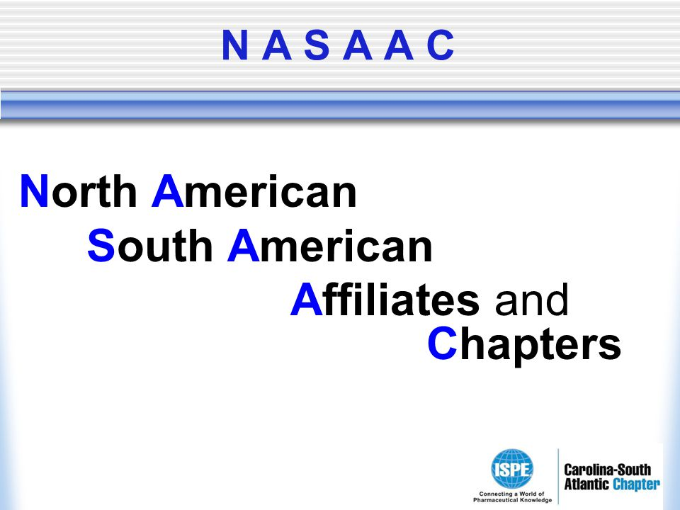N A S A A C North American South American Affiliates and Chapters
