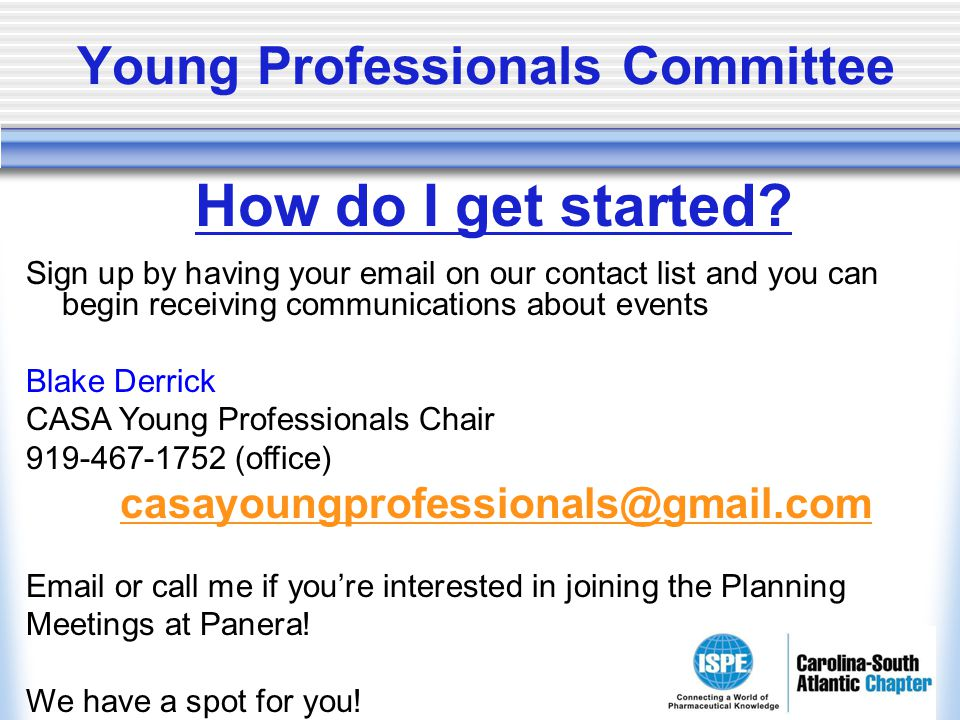 Young Professionals Committee How do I get started? Sign up by having your email on our contact list and you can begin receiving communications about