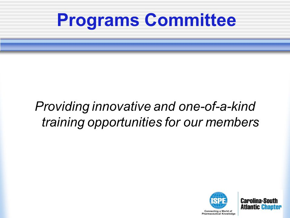 Programs Committee Providing innovative and one-of-a-kind training opportunities for our members