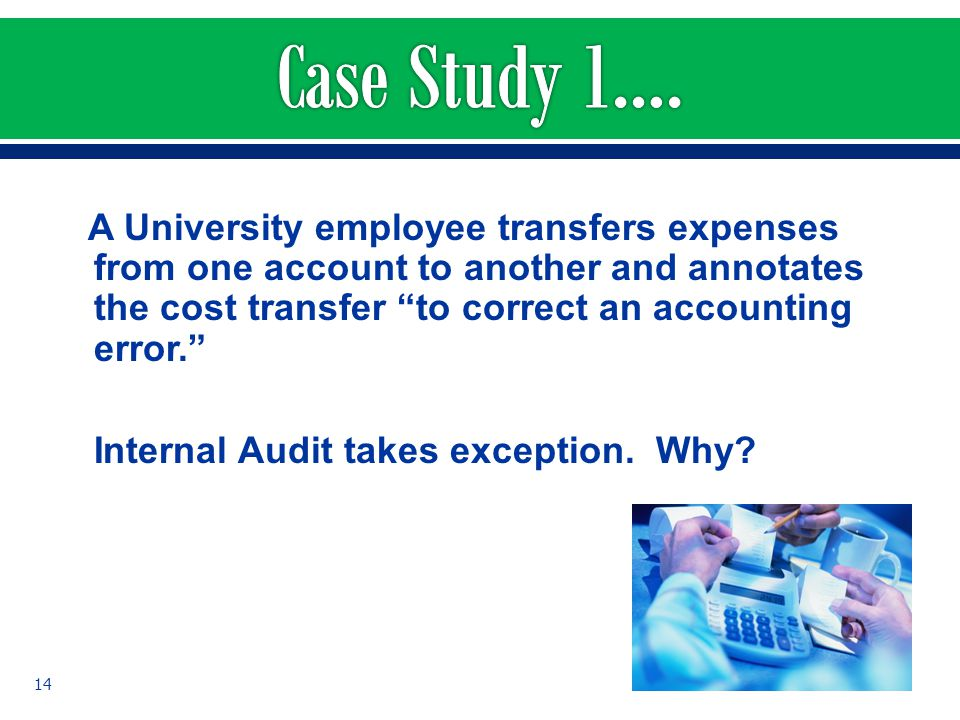 A University employee transfers expenses from one account to another and annotates the cost transfer to correct an accounting error. Internal Audit ta