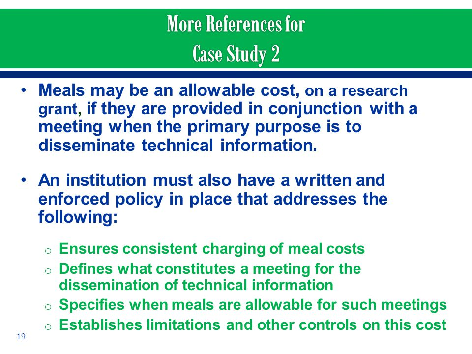 Meals may be an allowable cost, on a research grant, if they are provided in conjunction with a meeting when the primary purpose is to disseminate tec