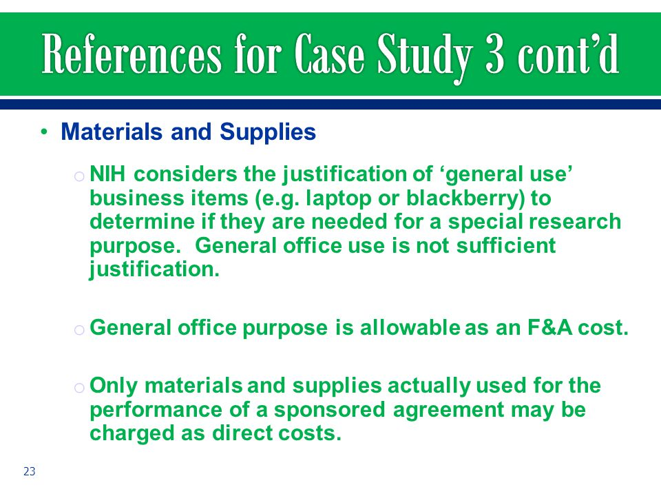 Materials and Supplies o NIH considers the justification of general use business items (e.g. laptop or blackberry) to determine if they are needed for