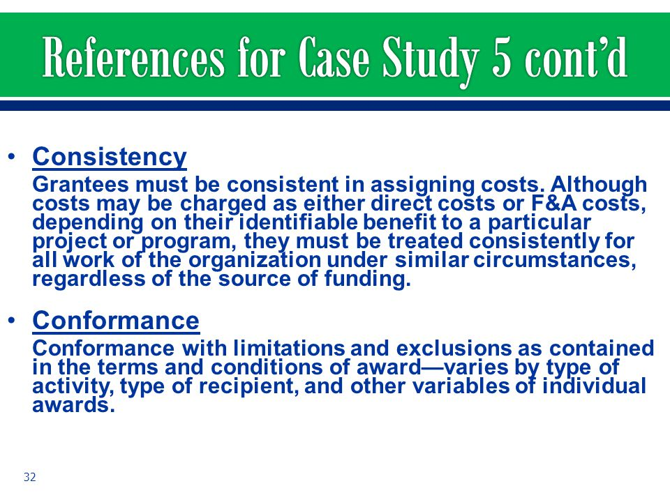 Consistency Grantees must be consistent in assigning costs. Although costs may be charged as either direct costs or F&A costs, depending on their iden