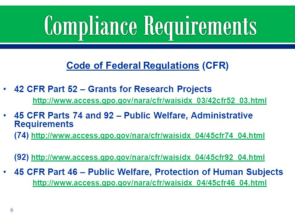 Code of Federal Regulations (CFR) 42 CFR Part 52 – Grants for Research Projects http://www.access.gpo.gov/nara/cfr/waisidx_03/42cfr52_03.html 45 CFR P
