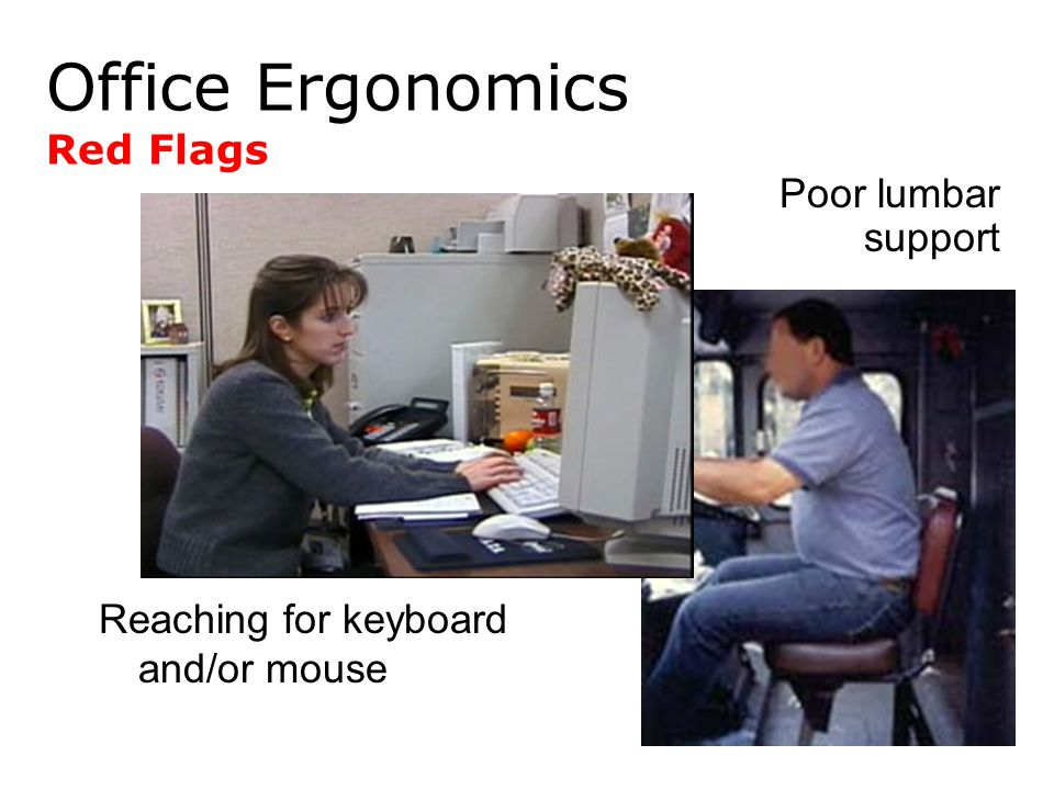Reaching for keyboard and/or mouse Poor lumbar support Office Ergonomics Red Flags