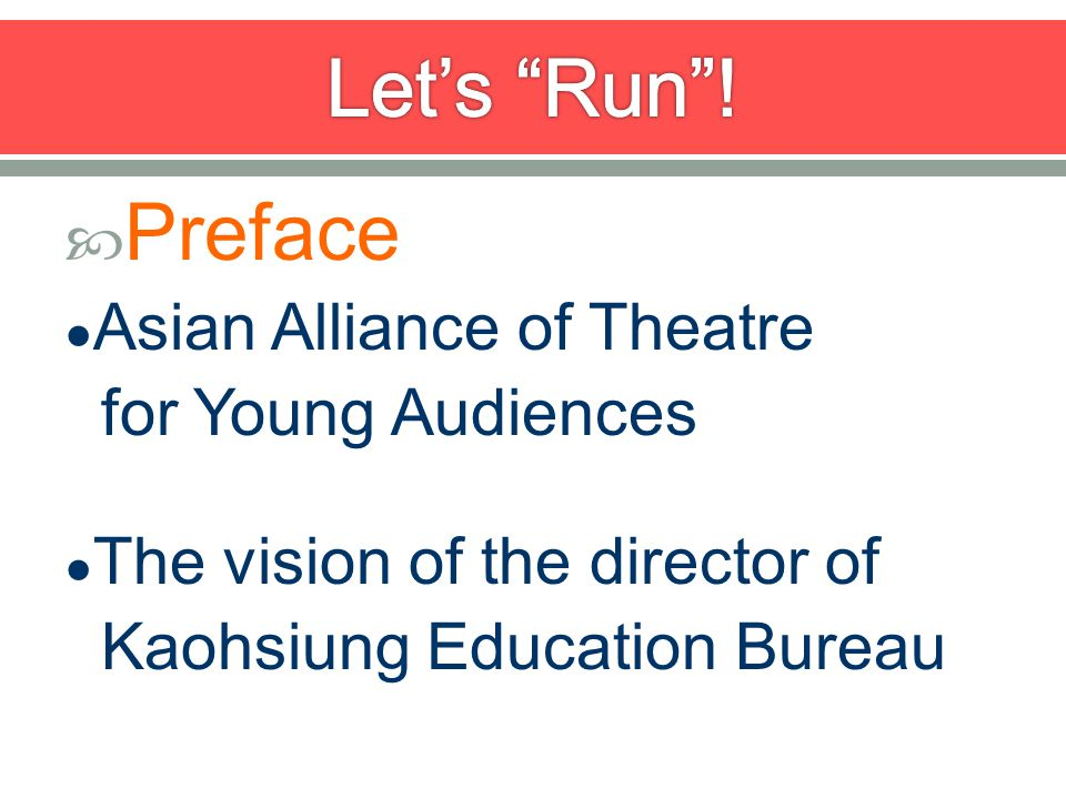Preface Asian Alliance of Theatre for Young Audiences The vision of the director of Kaohsiung Education Bureau