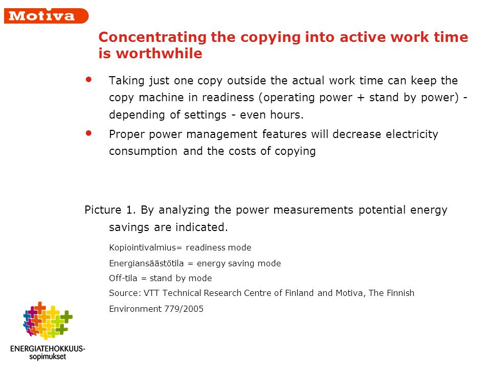 Concentrating the copying into active work time is worthwhile Taking just one copy outside the actual work time can keep the copy machine in readiness (operating power + stand by power) - depending of settings - even hours.