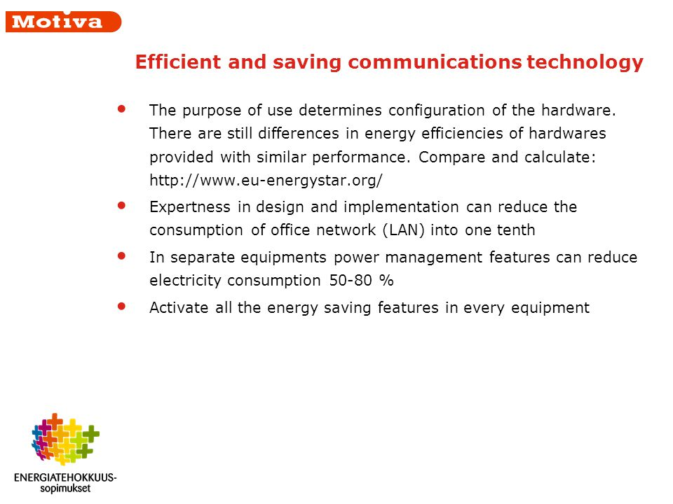 Efficient and saving communications technology The purpose of use determines configuration of the hardware.