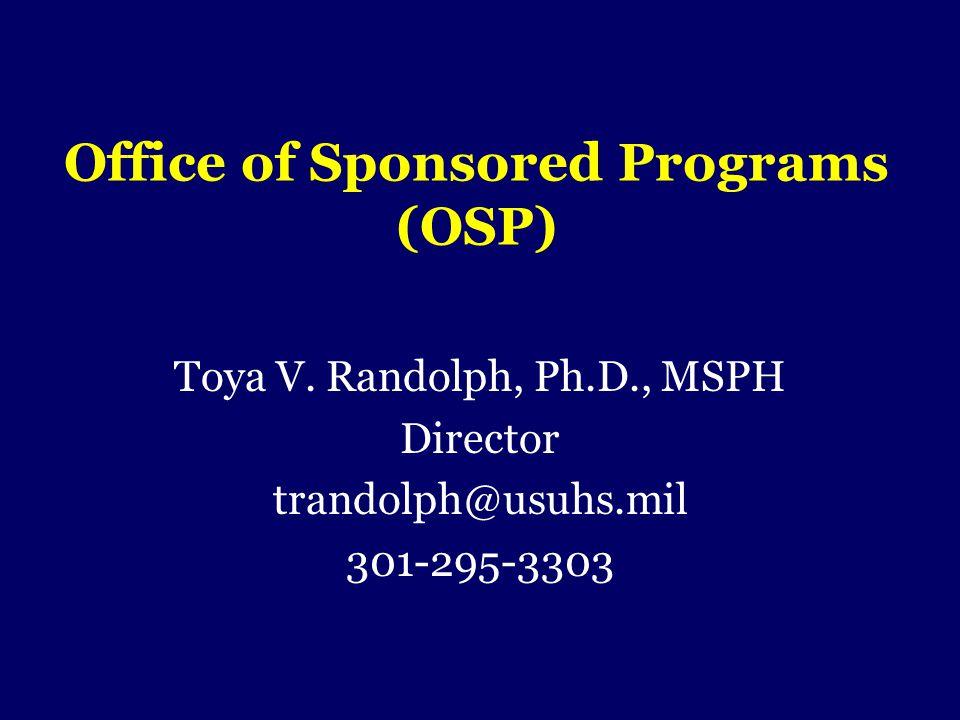Office of Sponsored Programs (OSP) Toya V. Randolph, Ph.D., MSPH Director trandolph@usuhs.mil 301-295-3303