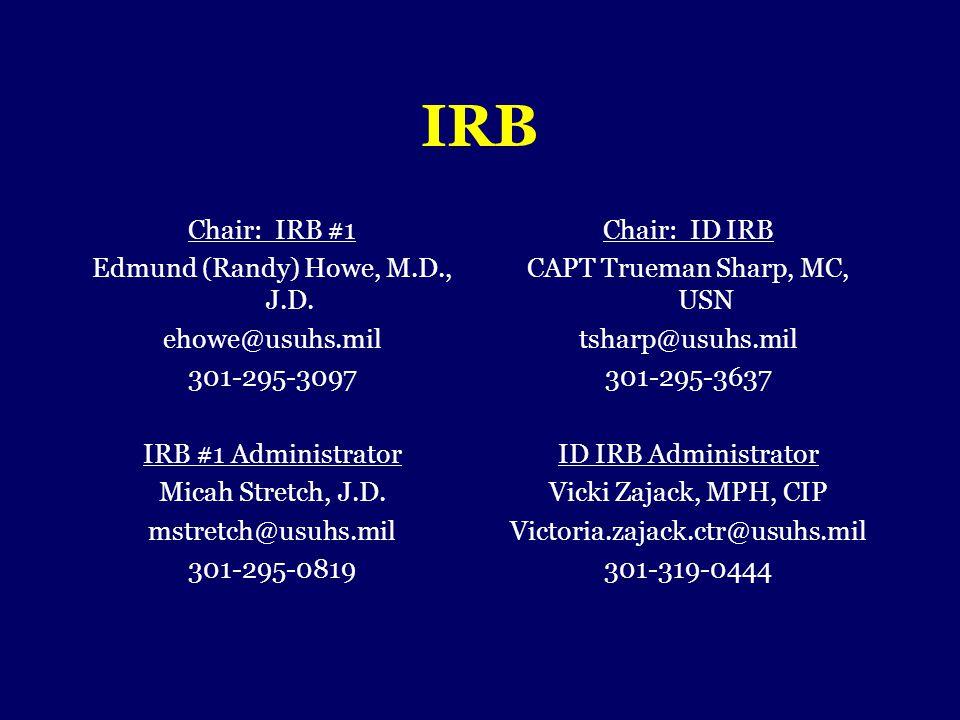 IRB Chair: IRB #1 Edmund (Randy) Howe, M.D., J.D. ehowe@usuhs.mil 301-295-3097 IRB #1 Administrator Micah Stretch, J.D. mstretch@usuhs.mil 301-295-081