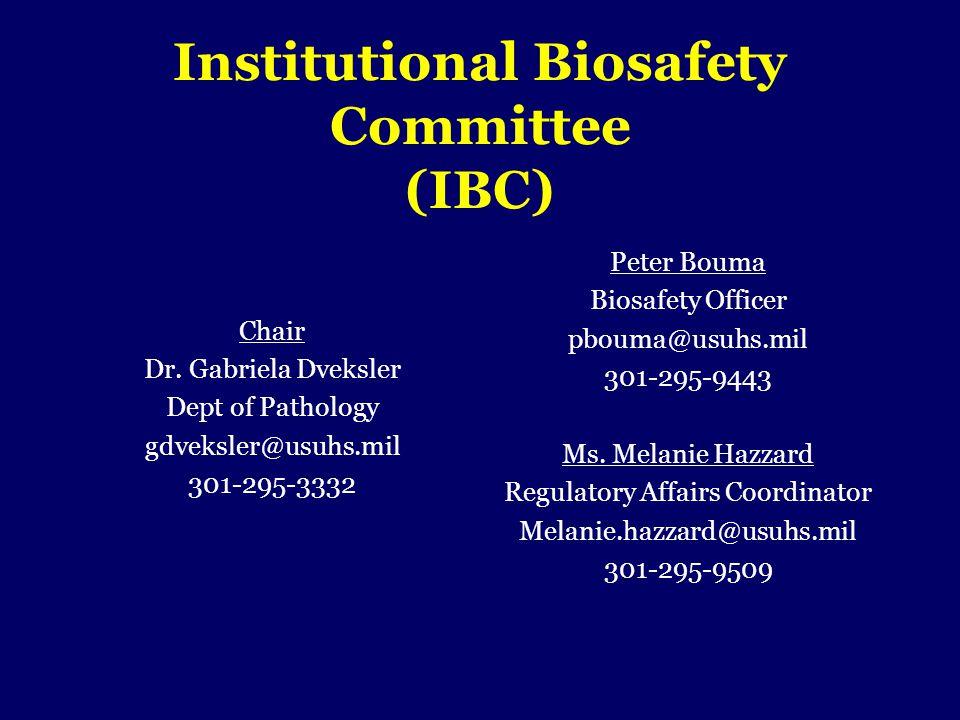 Institutional Biosafety Committee (IBC) Chair Dr. Gabriela Dveksler Dept of Pathology gdveksler@usuhs.mil 301-295-3332 Peter Bouma Biosafety Officer p