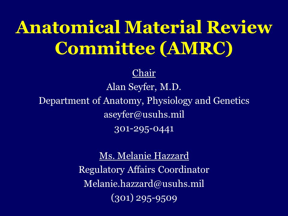 Anatomical Material Review Committee (AMRC) Chair Alan Seyfer, M.D. Department of Anatomy, Physiology and Genetics aseyfer@usuhs.mil 301-295-0441 Ms.
