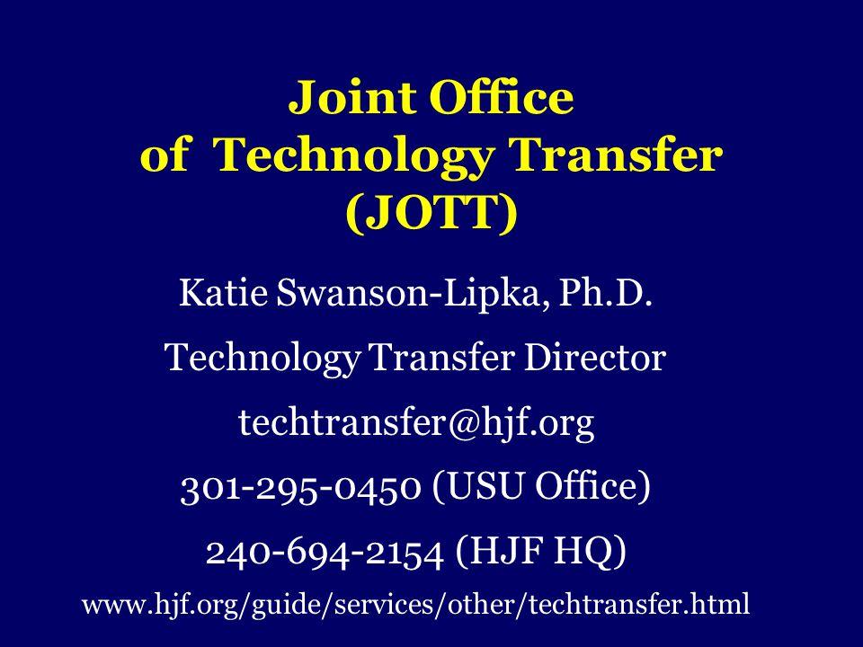Joint Office of Technology Transfer (JOTT) Katie Swanson-Lipka, Ph.D. Technology Transfer Director techtransfer@hjf.org 301-295-0450 (USU Office) 240-