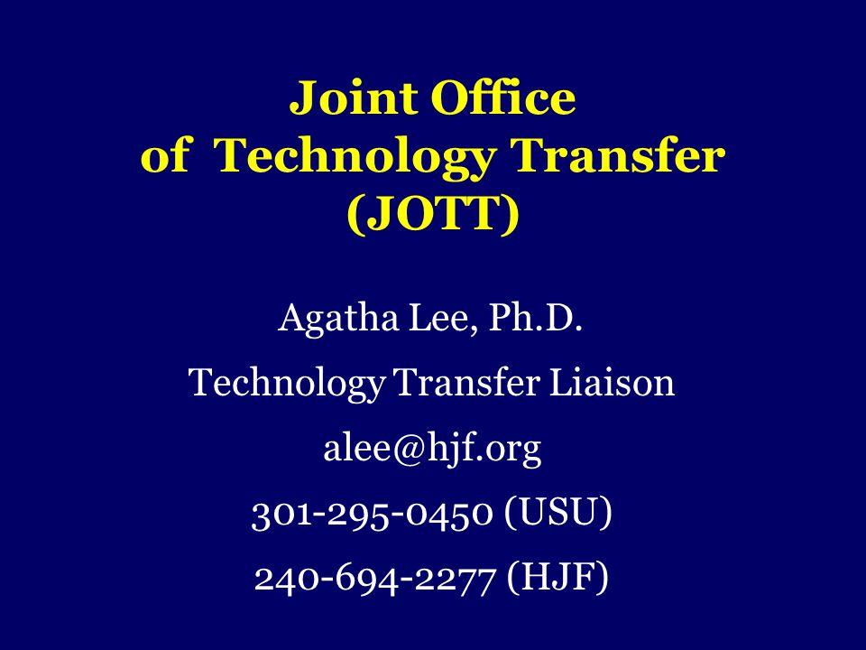 Joint Office of Technology Transfer (JOTT) Agatha Lee, Ph.D. Technology Transfer Liaison alee@hjf.org 301-295-0450 (USU) 240-694-2277 (HJF)