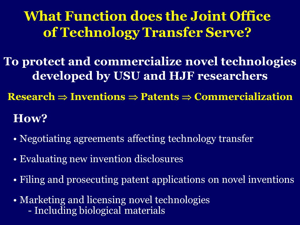 What Function does the Joint Office of Technology Transfer Serve? To protect and commercialize novel technologies developed by USU and HJF researchers