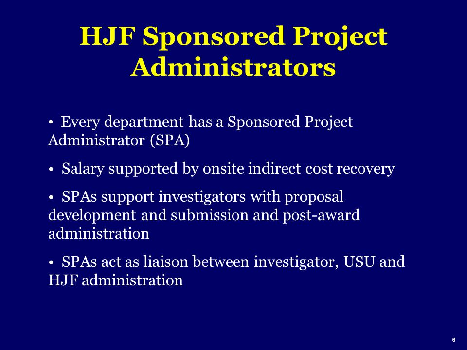 HJF Sponsored Project Administrators Every department has a Sponsored Project Administrator (SPA) Salary supported by onsite indirect cost recovery SP