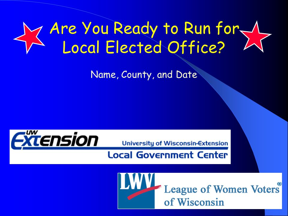 Are You Ready to Run for Local Elected Office Name, County, and Date