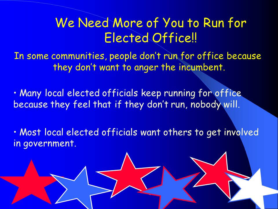 We Need More of You to Run for Elected Office!.