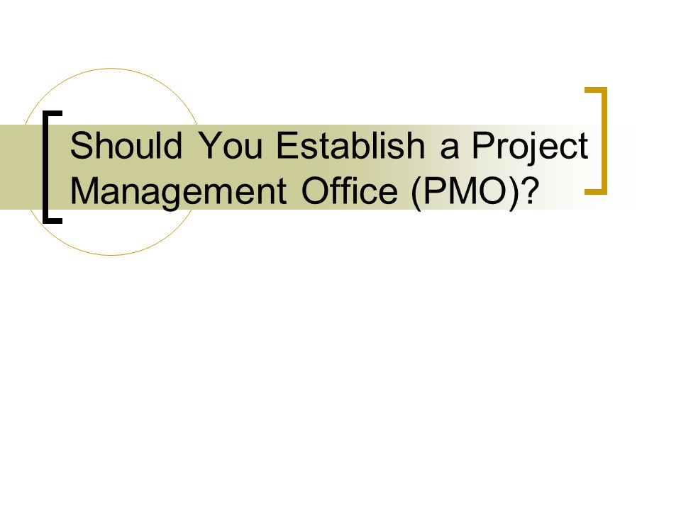 Components of a PMO Mission Strategy Sponsor Stakeholders Clients Objectives Products/Services Transitional Activities High-level set of directions Align PMO strategically Long-term goals (years) Tactical decisions (day-to-day)