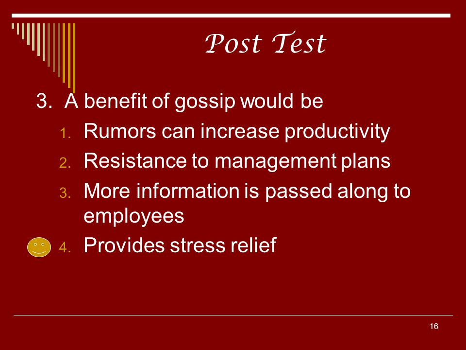 16 Post Test 3. A benefit of gossip would be 1. Rumors can increase productivity 2.