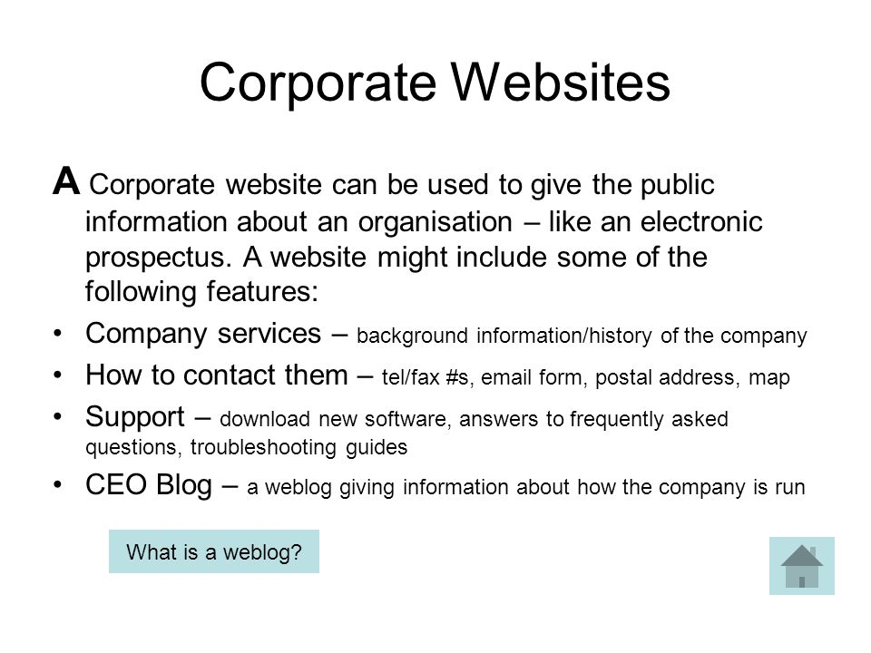 Corporate Websites A Corporate website can be used to give the public information about an organisation – like an electronic prospectus.