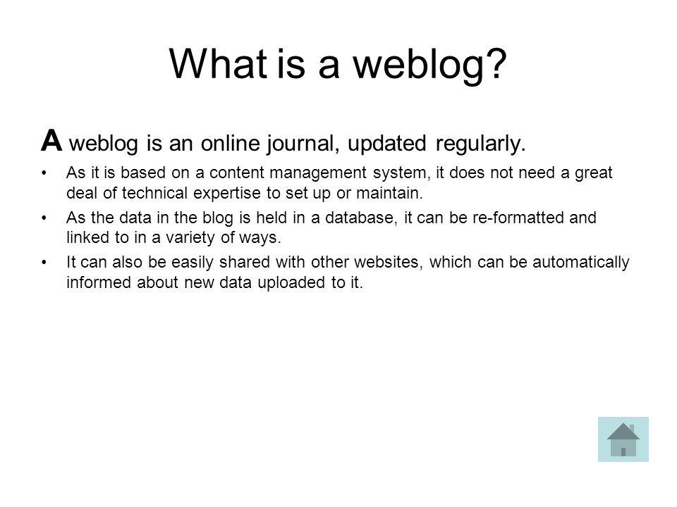 What is a weblog. A weblog is an online journal, updated regularly.
