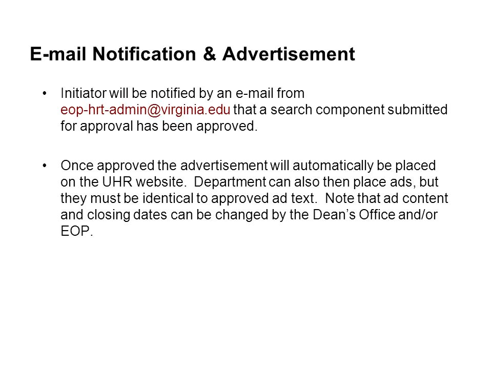 E-mail Notification & Advertisement Initiator will be notified by an e-mail from eop-hrt-admin@virginia.edu that a search component submitted for approval has been approved.