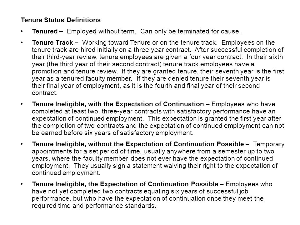 Tenure Status Definitions Tenured – Employed without term. Can only be terminated for cause. Tenure Track – Working toward Tenure or on the tenure tra