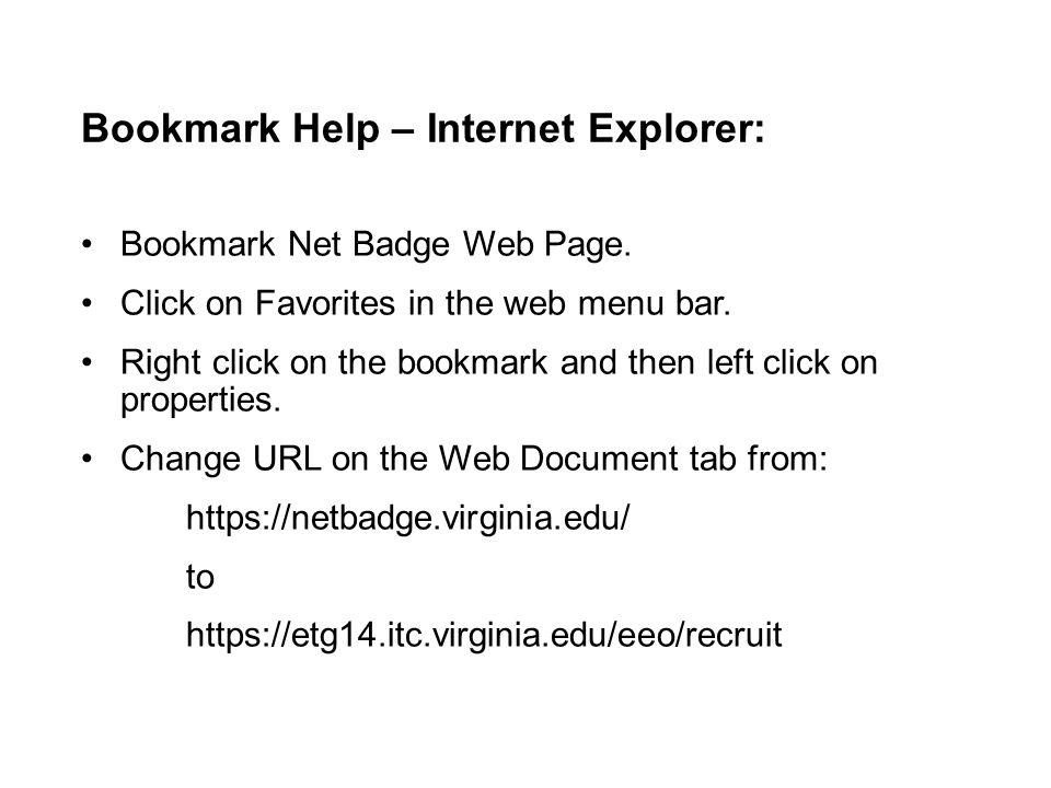 Bookmark Help – Internet Explorer: Bookmark Net Badge Web Page. Click on Favorites in the web menu bar. Right click on the bookmark and then left clic