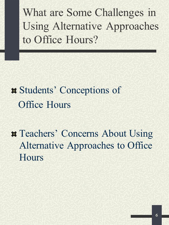 7 Students Conceptions of Office Hours Office Hours are Only for Questions on Grades and things not understood during lecture or on homework Assignments.
