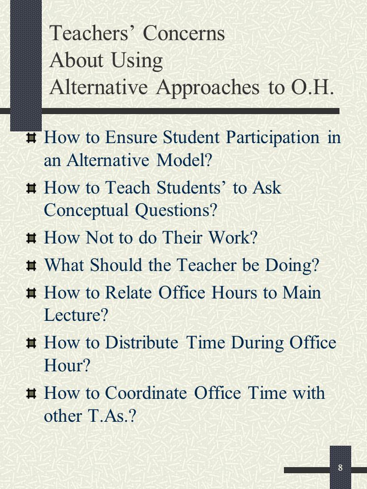 9 Ensuring Student Participation Informing Students of Your Vision of Office Hours Actively Constructing Teacher-Student Relationship in Class Repeatedly Reminding Them of Office Hours and Encouraging Them Individually to Come Making it Part of Their Grade Making References in Lecture to Insights Made by Students During Office Hours Professional and Pleasant Office Conditions