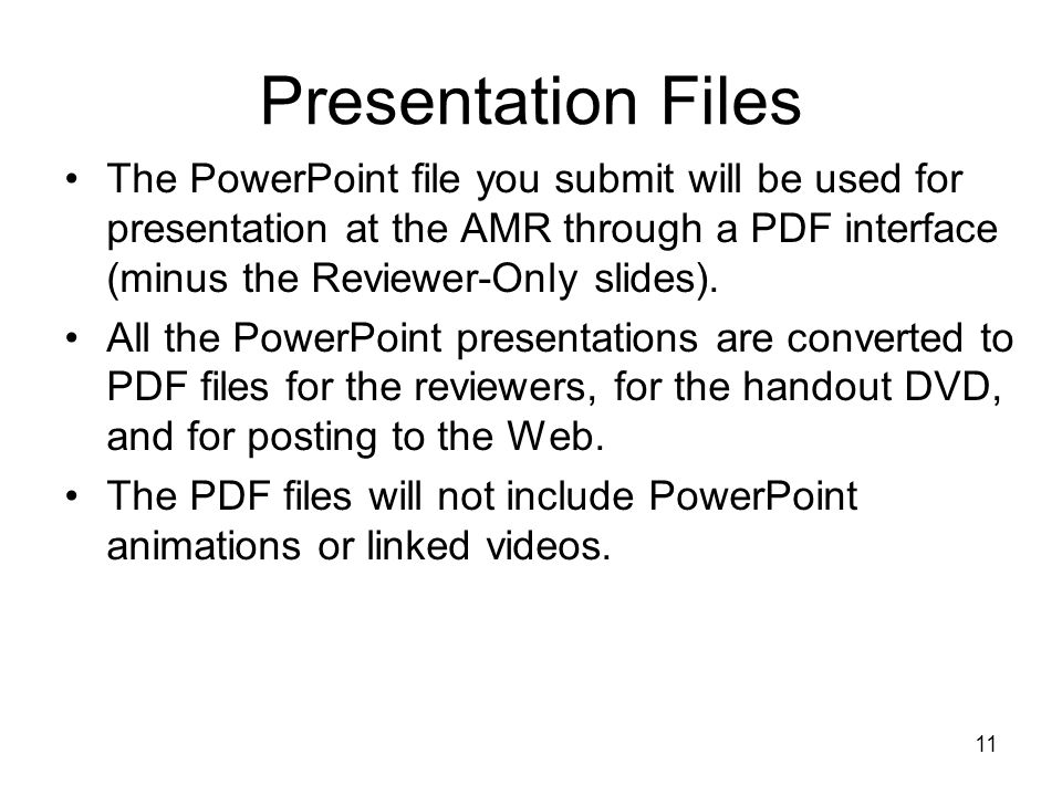 Presentation Files The PowerPoint file you submit will be used for presentation at the AMR through a PDF interface (minus the Reviewer-Only slides).