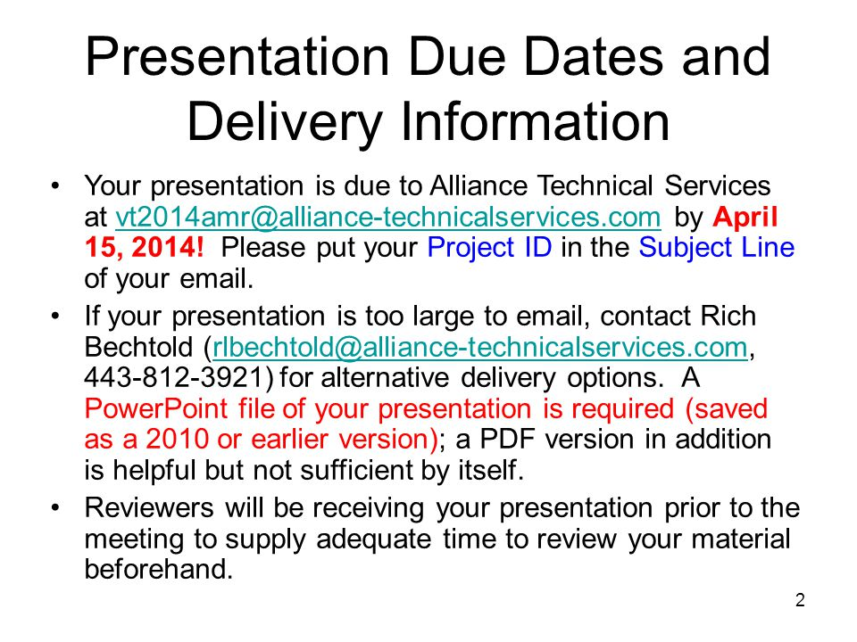 2 Presentation Due Dates and Delivery Information Your presentation is due to Alliance Technical Services at vt2014amr@alliance-technicalservices.com by April 15, 2014.