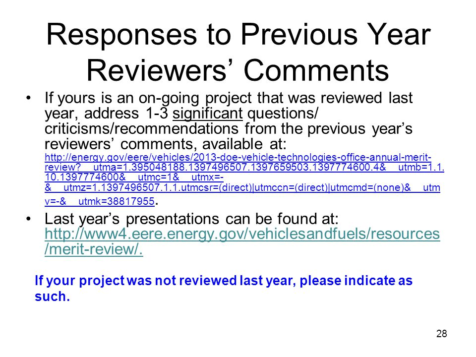 28 If yours is an on-going project that was reviewed last year, address 1-3 significant questions/ criticisms/recommendations from the previous years reviewers comments, available at: http://energy.gov/eere/vehicles/2013-doe-vehicle-technologies-office-annual-merit- review __utma=1.395048188.1397496507.1397659503.1397774600.4&__utmb=1.1.