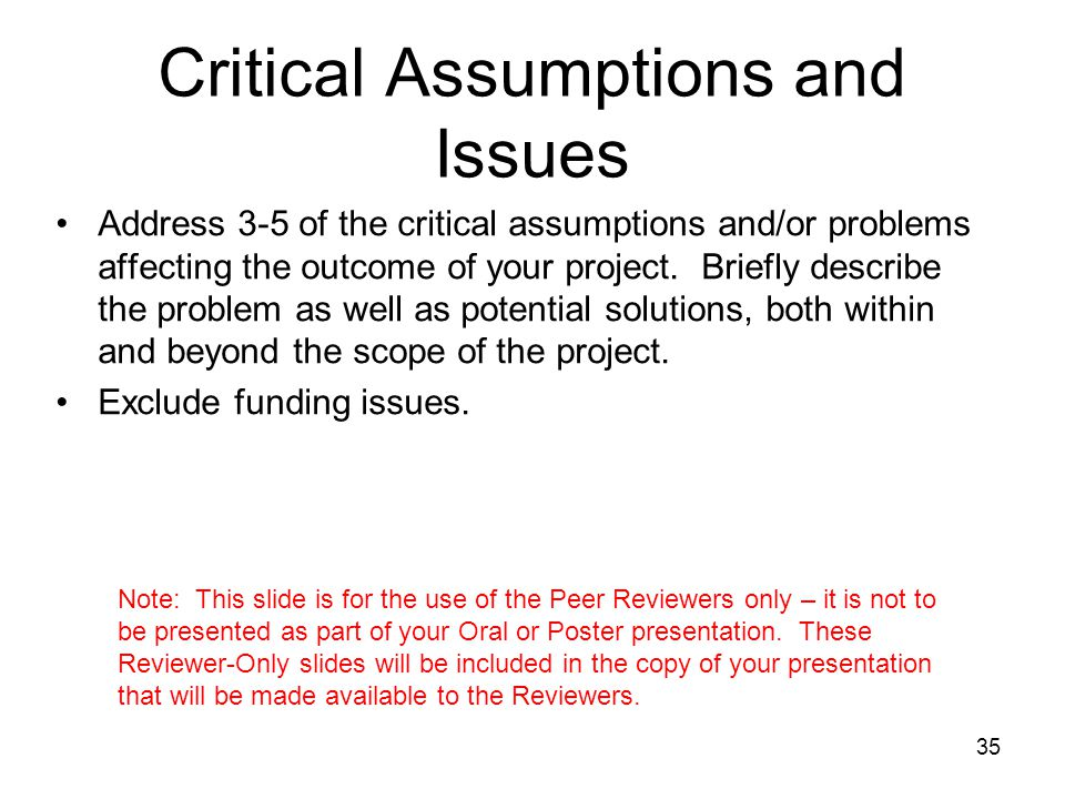 35 Address 3-5 of the critical assumptions and/or problems affecting the outcome of your project.