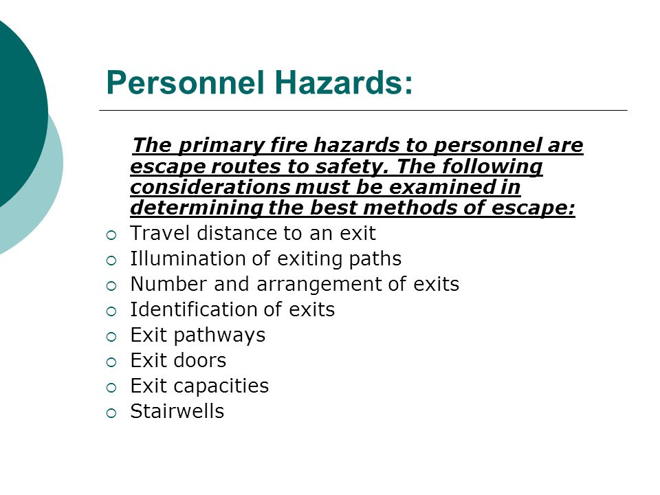 Personnel Hazards: The primary fire hazards to personnel are escape routes to safety. The following considerations must be examined in determining the