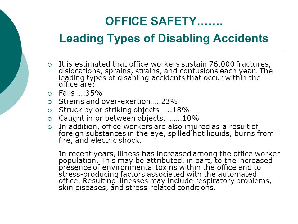 OFFICE SAFETY……. Leading Types of Disabling Accidents It is estimated that office workers sustain 76,000 fractures, dislocations, sprains, strains, an