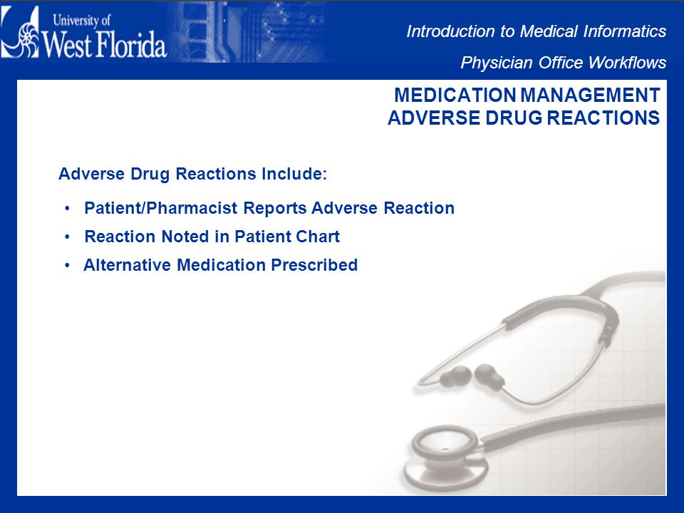 Introduction to Medical Informatics Physician Office Workflows MEDICATION MANAGEMENT PRESCRIPTION REFILLS Patient Continues Medication: Patient Disagrees with Physician Patient Does Not Have Money for Prescription Patient Does Not Take all of the Medication Patient Has a Reaction to Medication