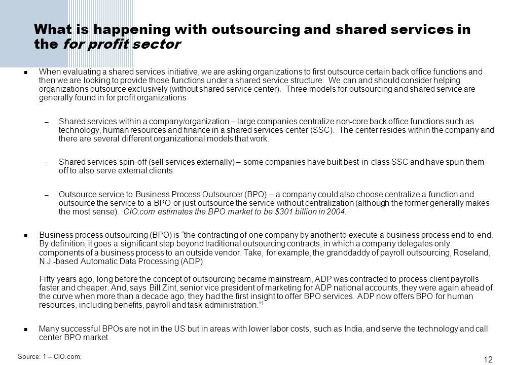12 What is happening with outsourcing and shared services in the for profit sector When evaluating a shared services initiative, we are asking organiz
