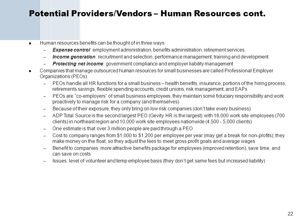22 Potential Providers/Vendors – Human Resources cont. Human resources benefits can be thought of in three ways: – Expense control: employment adminis