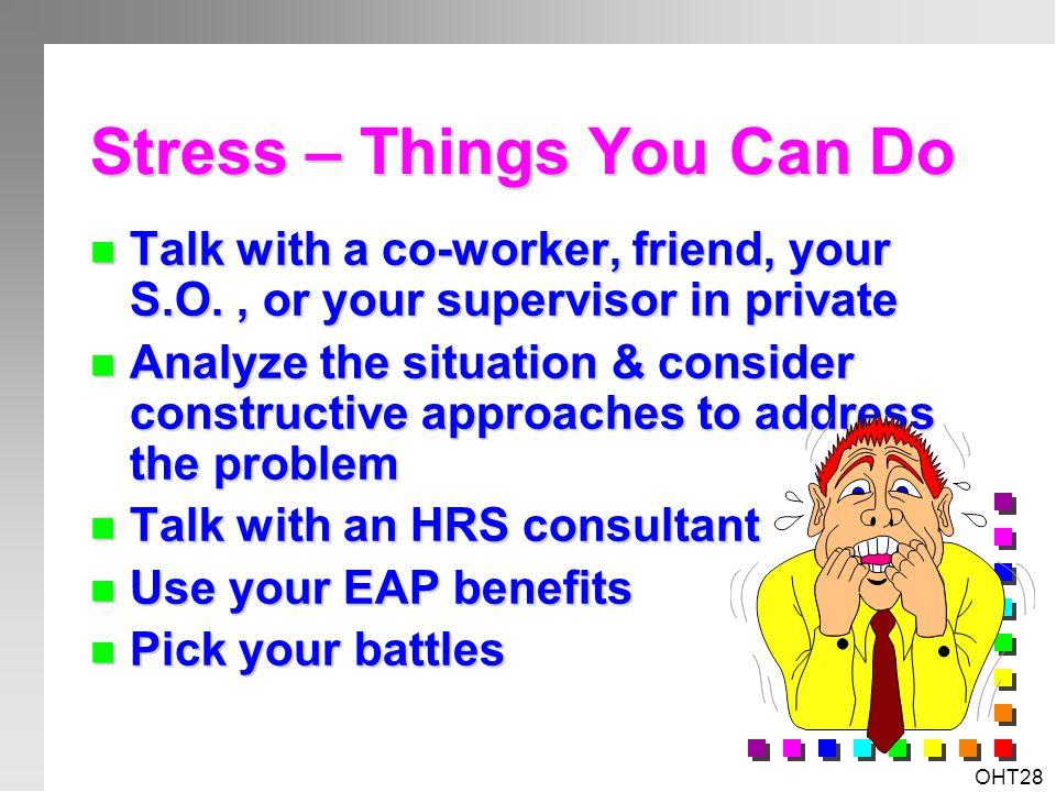 OHT27 Stress n Statistically i n c r e a s i n g n Costs n Causes n Effects n Personal n Social n Organizational