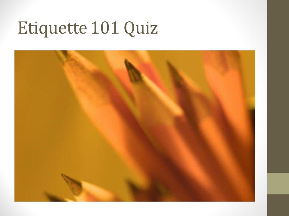 Etiquette 101 Quiz
