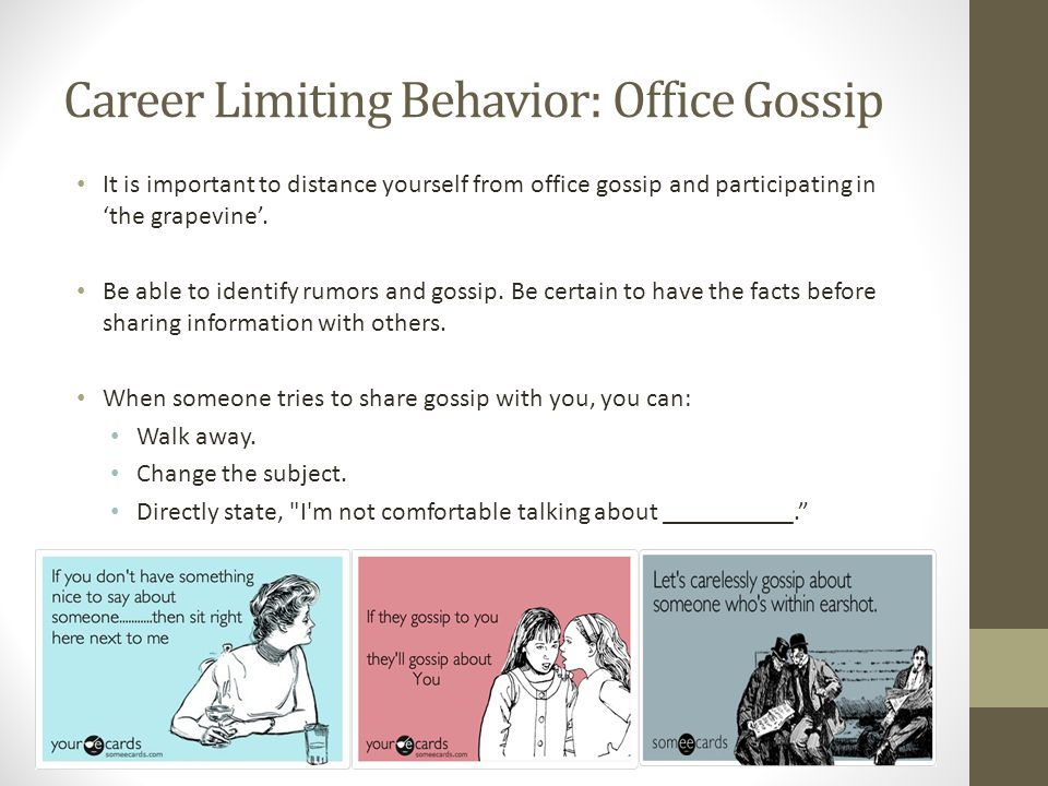 Career Limiting Behavior: Office Gossip It is important to distance yourself from office gossip and participating inthe grapevine.