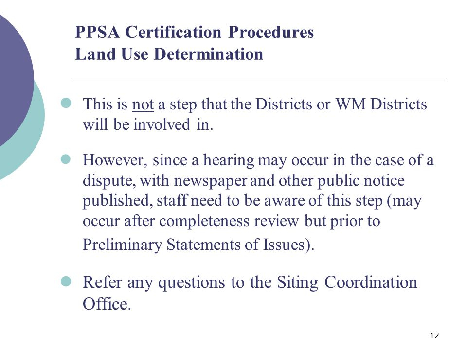 12 PPSA Certification Procedures Land Use Determination This is not a step that the Districts or WM Districts will be involved in.