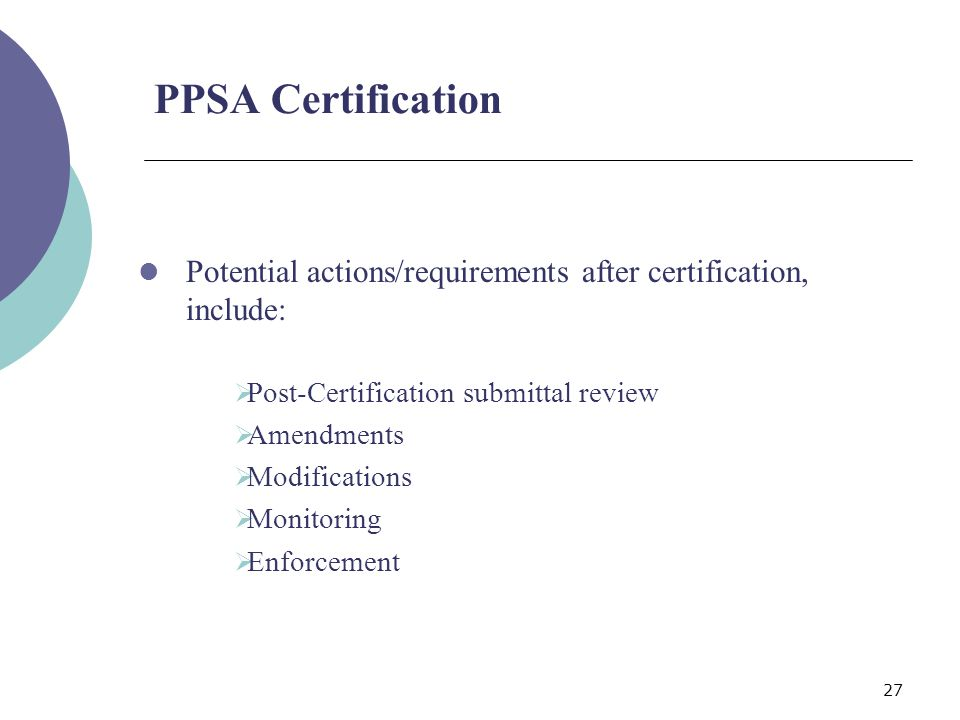 27 PPSA Certification Potential actions/requirements after certification, include: Post-Certification submittal review Amendments Modifications Monitoring Enforcement