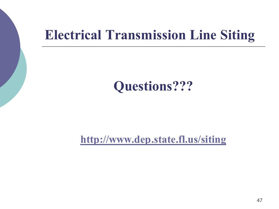 47 Electrical Transmission Line Siting Questions http://www.dep.state.fl.us/siting