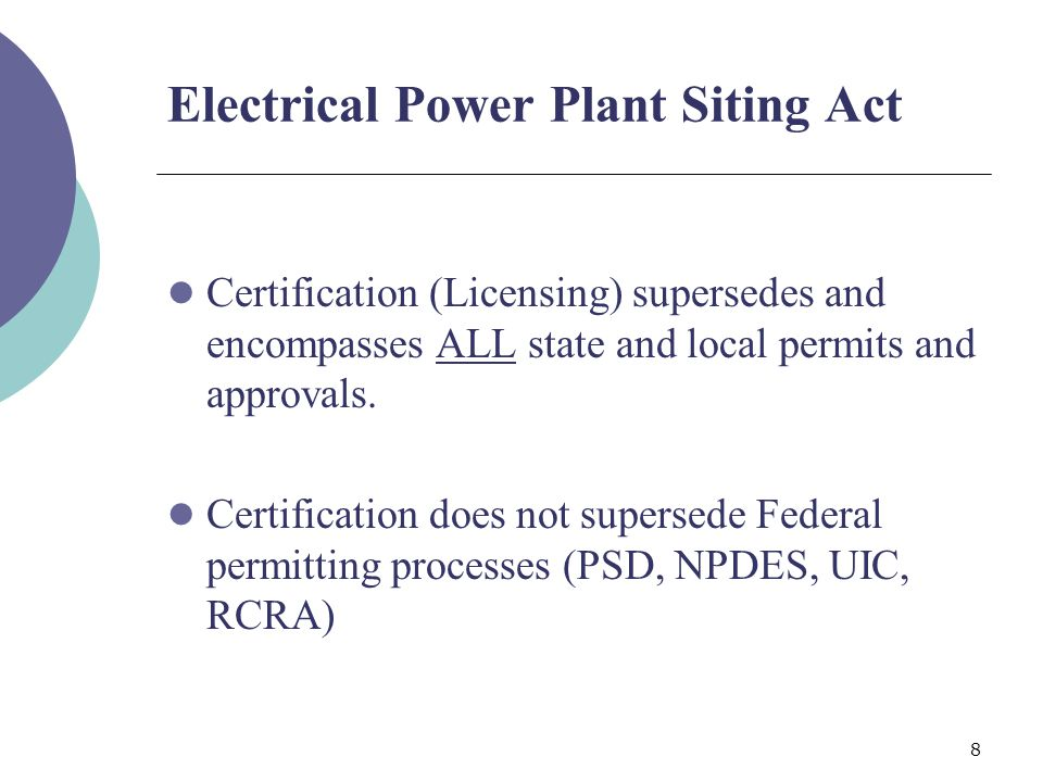 9 Licensing is for the Life of the Facility May include associated facilities distant from or extending from the main site such as: Landfills Natural gas pipelines Rail lines Roadways Electrical transmission lines Electrical Power Plant Siting Act